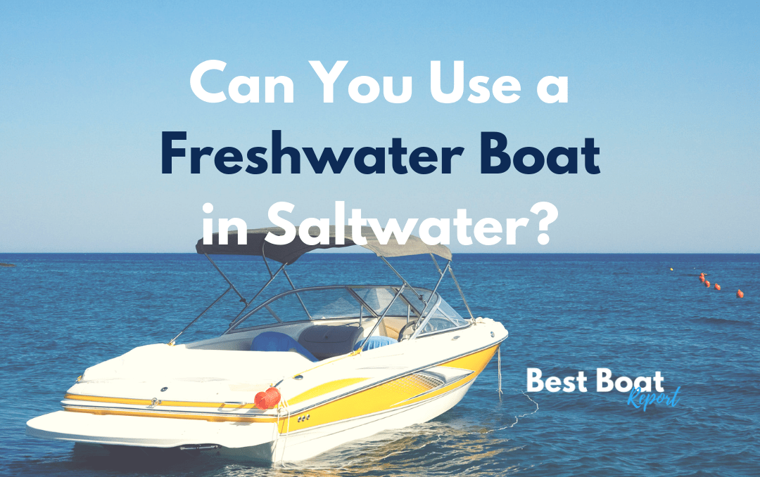 can you use a freshwater boat in saltwater?