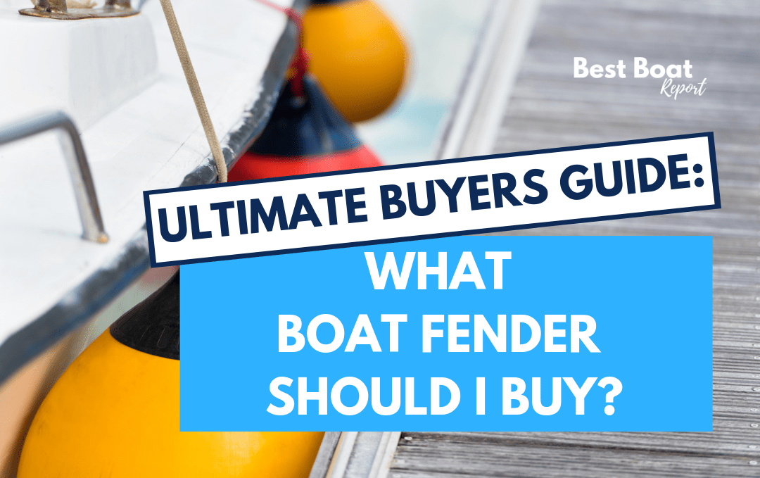 What Boat Fender Should I Buy? THE ULTIMATE BUYERS GUIDE