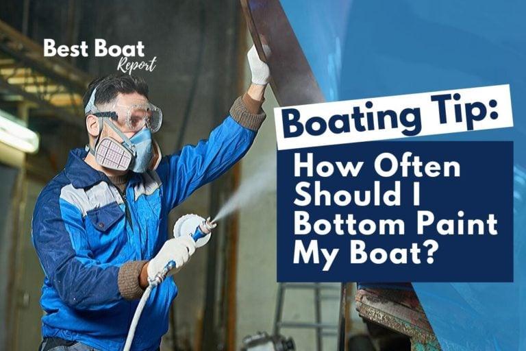 How Often Should I Bottom Paint My Boat?
