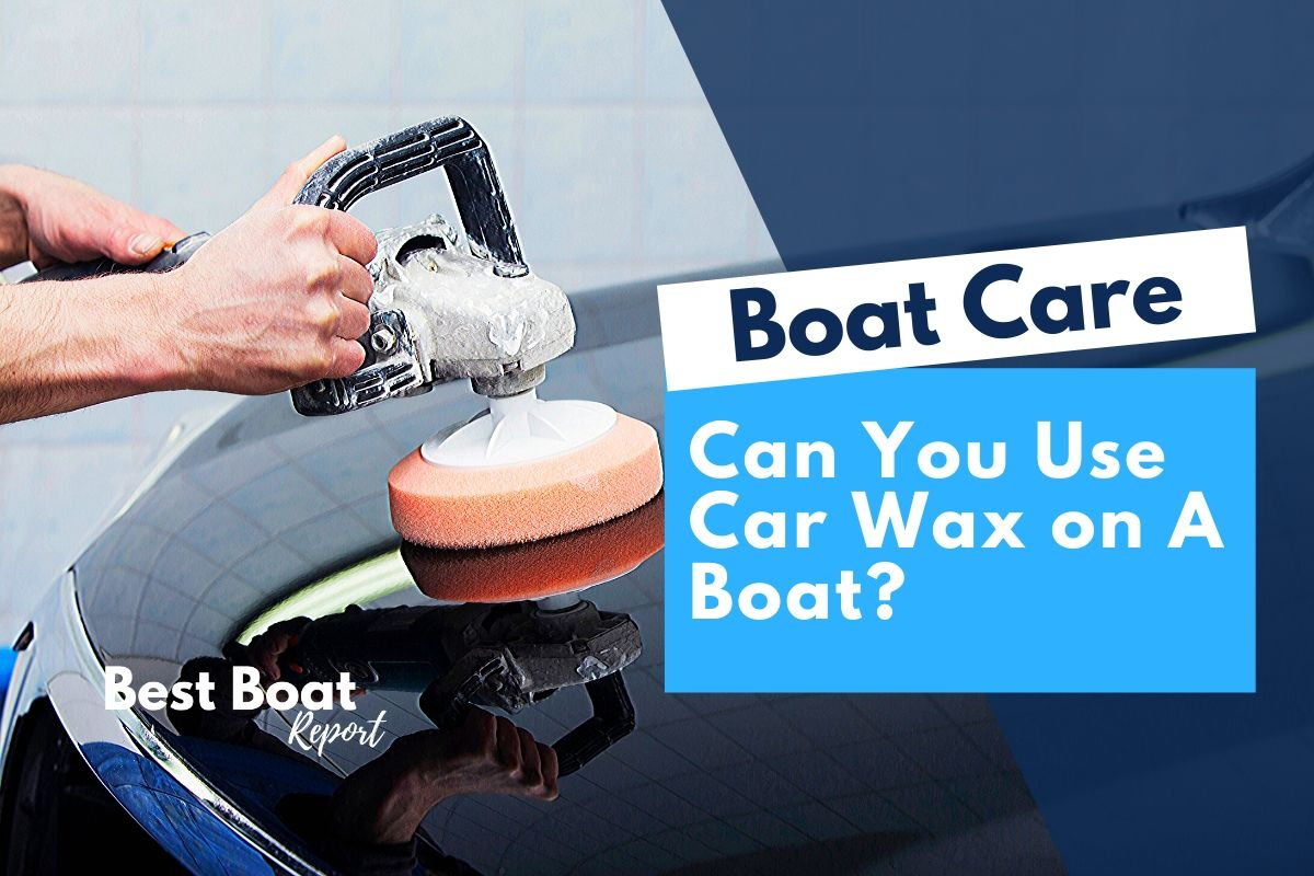 Can You Use Car Wax on A Boat?
