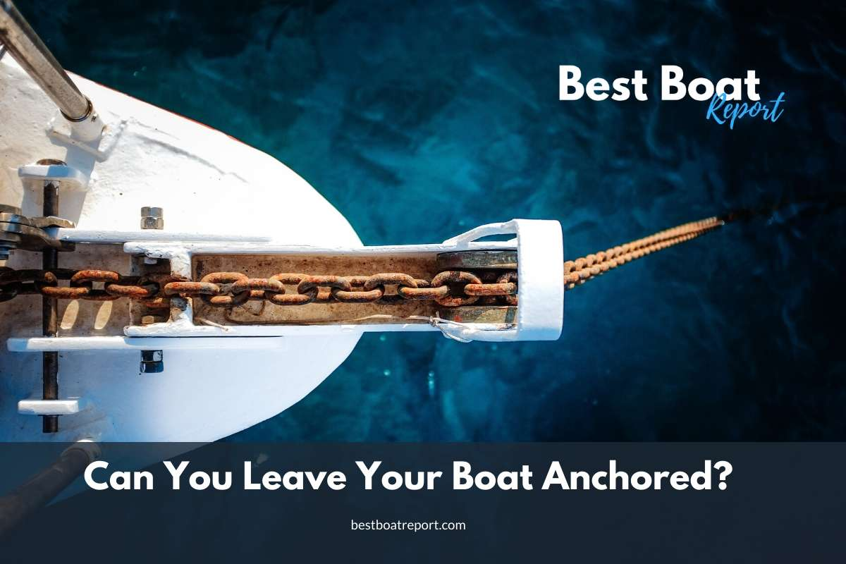 Can You Leave Your Boat Anchored?
